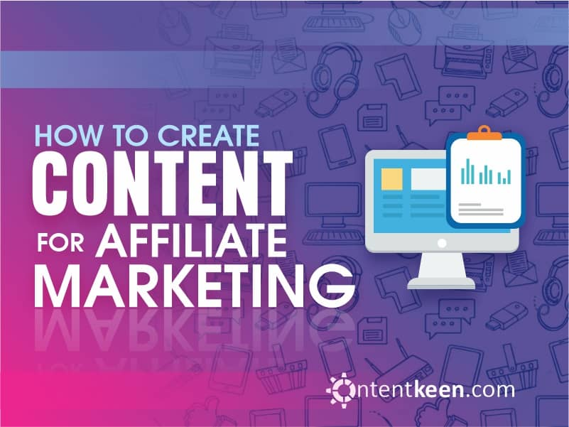 how to create content for affiliate marketing